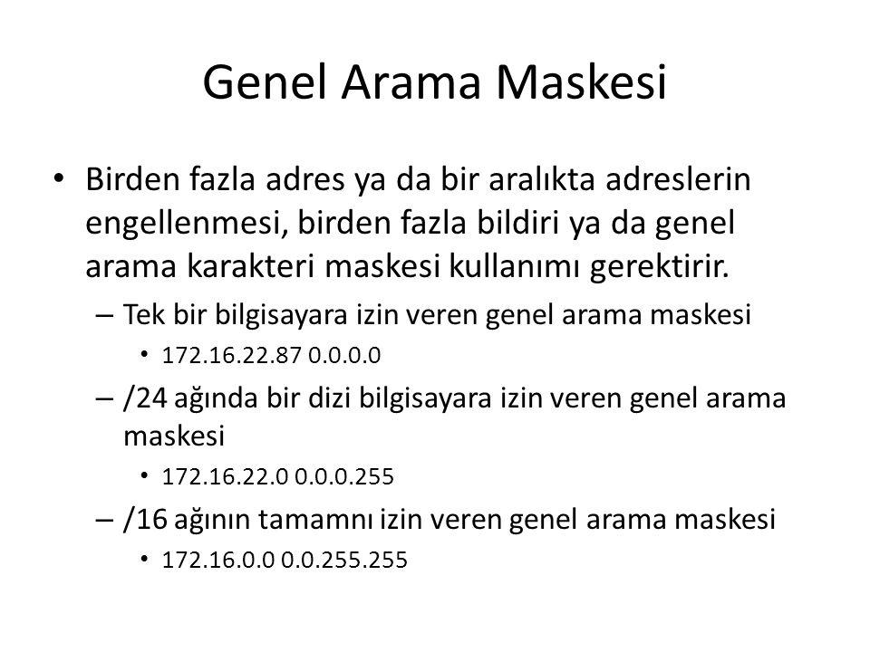 Genel Arama Maskesi Birden fazla adres ya da bir aralıkta adreslerin engellenmesi, birden fazla bildiri ya da genel arama karakteri maskesi kullanımı