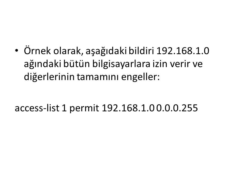 Örnek olarak, aşağıdaki bildiri 192.168.1.0 ağındaki bütün bilgisayarlara izin verir ve diğerlerinin tamamını engeller: access-list 1 permit 192.168.1