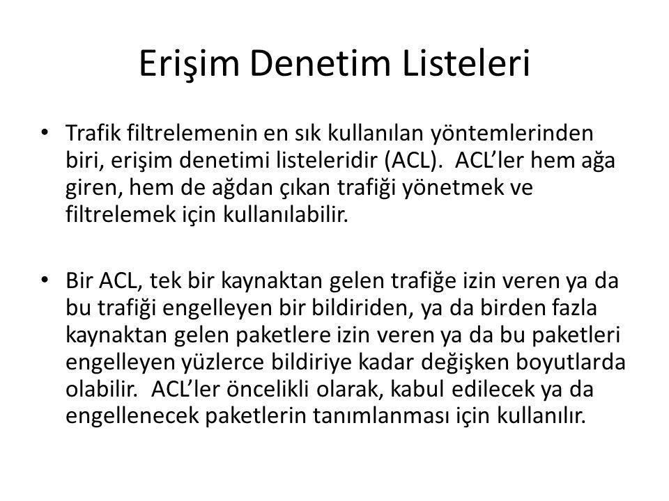Erişim Denetim Listeleri Trafik filtrelemenin en sık kullanılan yöntemlerinden biri, erişim denetimi listeleridir (ACL). ACL'ler hem ağa giren, hem de