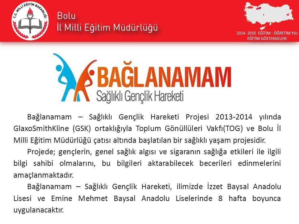 Bağlanamam – Sağlıklı Gençlik Hareketi Projesi 2013-2014 yılında GlaxoSmithKline (GSK) ortaklığıyla Toplum Gönüllüleri Vakfı(TOG) ve Bolu İl Milli Eği