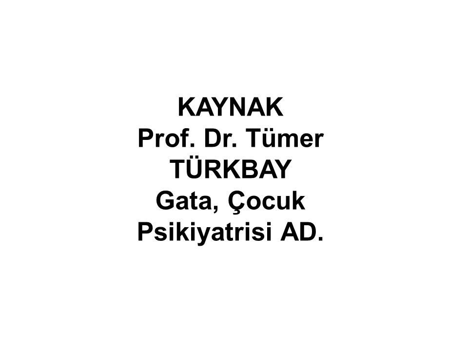 Sabrınız İçin Teşekkürler…. KAYNAK Prof. Dr. Tümer TÜRKBAY Gata, Çocuk Psikiyatrisi AD.