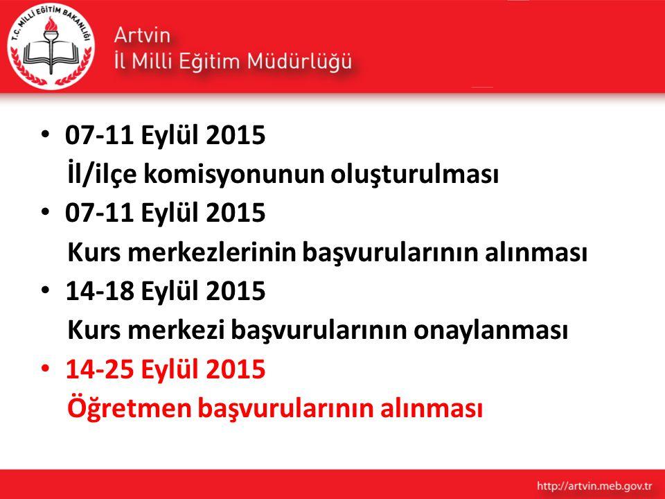 07-11 Eylül 2015 İl/ilçe komisyonunun oluşturulması 07-11 Eylül 2015 Kurs merkezlerinin başvurularının alınması 14-18 Eylül 2015 Kurs merkezi başvurul