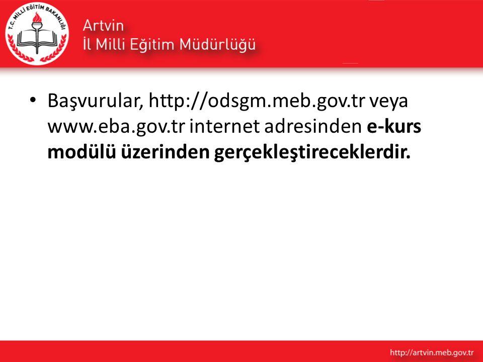Başvurular, http://odsgm.meb.gov.tr veya www.eba.gov.tr internet adresinden e-kurs modülü üzerinden gerçekleştireceklerdir.