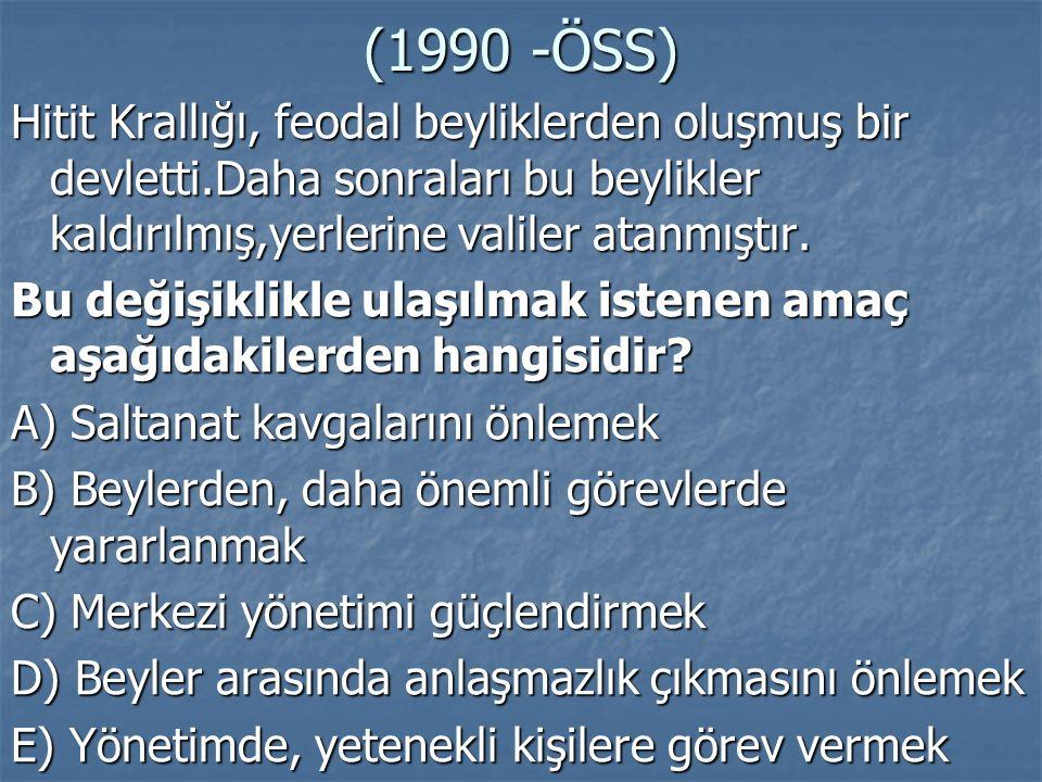 (1990 -ÖSS) Hitit Krallığı, feodal beyliklerden oluşmuş bir devletti.Daha sonraları bu beylikler kaldırılmış,yerlerine valiler atanmıştır. Bu değişikl