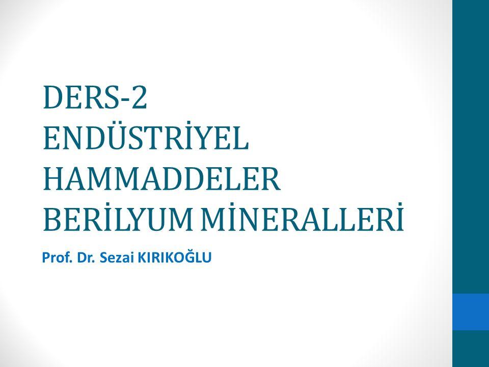 DERS-2 ENDÜSTRİYEL HAMMADDELER BERİLYUM MİNERALLERİ Prof. Dr. Sezai KIRIKOĞLU