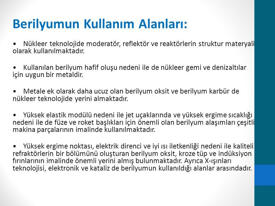 Berilyumun Kullanım Alanları: Nükleer teknolojide moderatör, reflektör ve reaktörlerin struktur materyali olarak kullanılmaktadır. Kullanılan berilyum