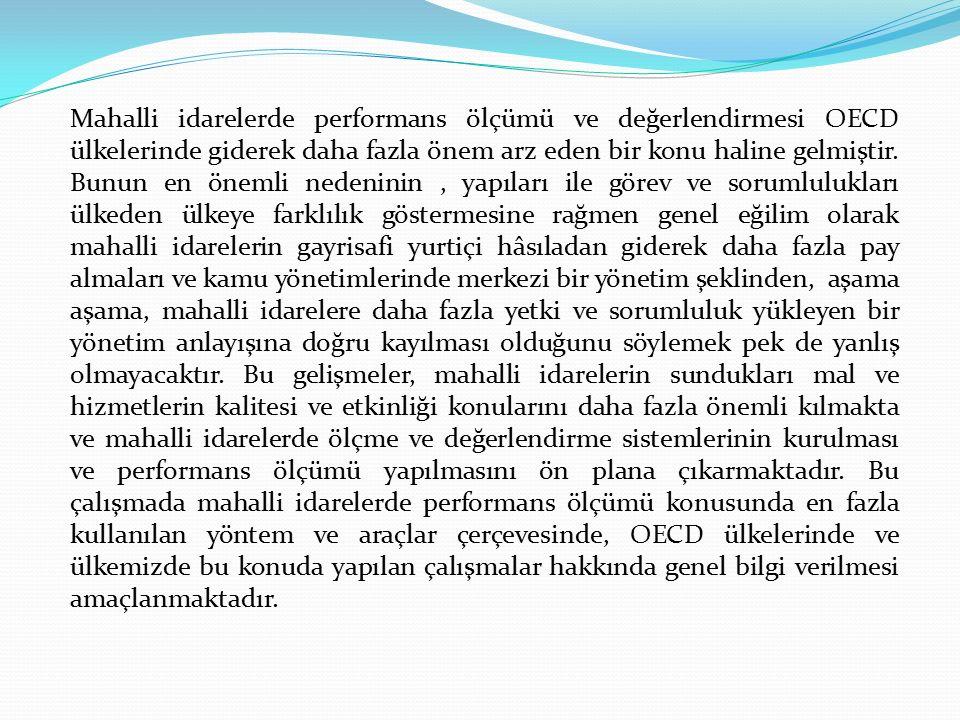 II- OECD ÜLKELERİNDEKİ UYGULAMALAR Mahalli idarelerin etkinliklerinin arttırılması ve performanslarının ölçümü için çeşitli araçlar kullanılarak, çeşitli yöntemler uygulanmaktadır.