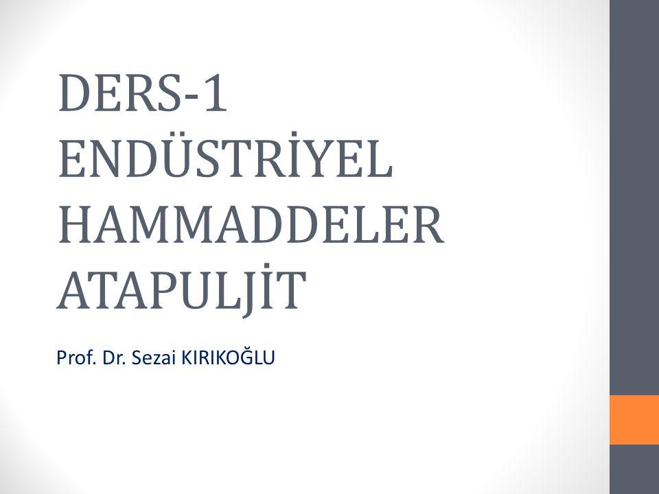 DERS-1 ENDÜSTRİYEL HAMMADDELER ATAPULJİT Prof. Dr. Sezai KIRIKOĞLU
