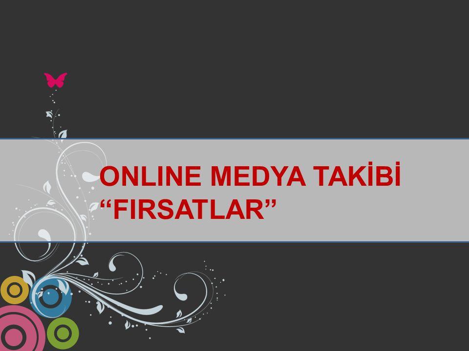 """ONLINE MEDYA TAKİBİ """"FIRSATLAR"""""""
