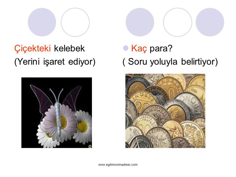 Çiçekteki kelebek (Yerini işaret ediyor) Kaç para? ( Soru yoluyla belirtiyor) www.egitimcininadresi.com