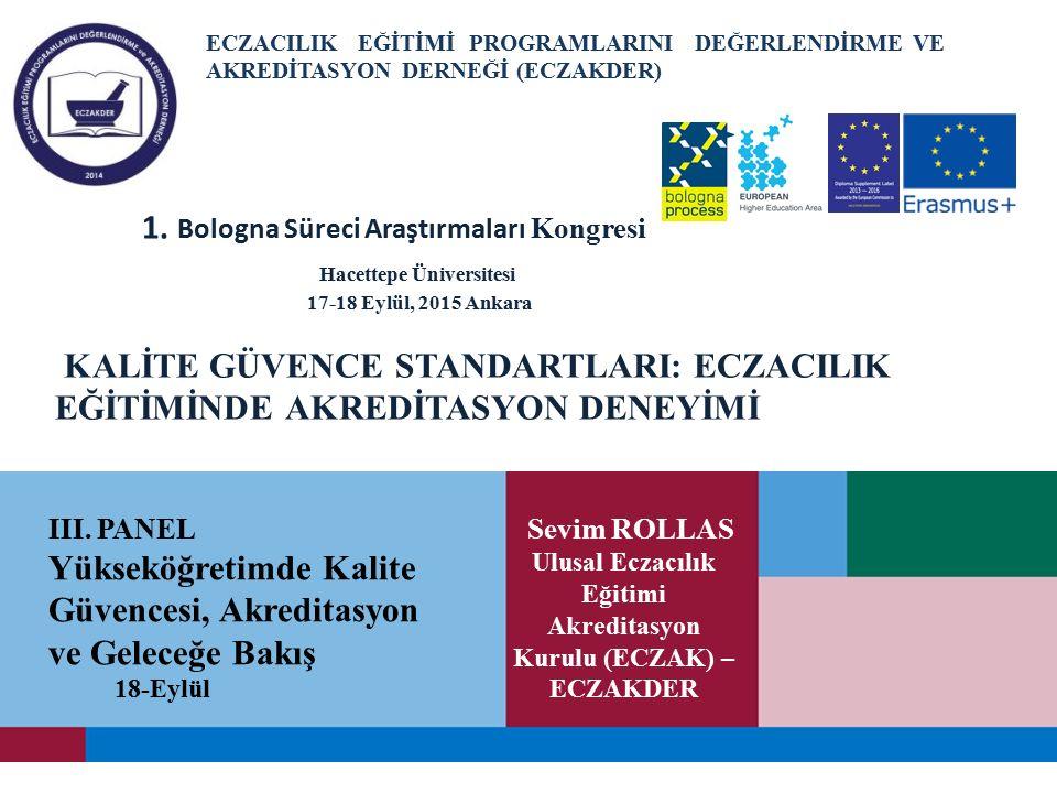 1. Bologna Süreci Araştırmaları Kongresi Hacettepe Üniversitesi 17-18 Eylül, 2015 Ankara KALİTE GÜVENCE STANDARTLARI: ECZACILIK EĞİTİMİNDE AKREDİTASYO