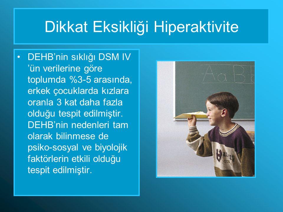 DEHB'nin sıklığı DSM IV 'ün verilerine göre toplumda %3-5 arasında, erkek çocuklarda kızlara oranla 3 kat daha fazla olduğu tespit edilmiştir.