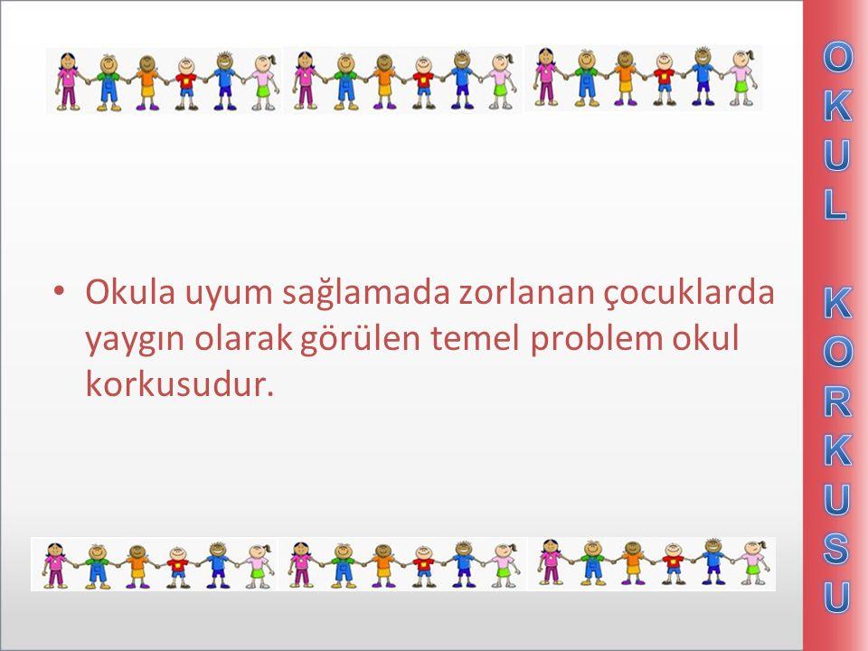 Okula uyum sağlamada zorlanan çocuklarda yaygın olarak görülen temel problem okul korkusudur.