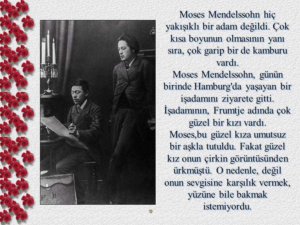 Moses Mendelssohn hiç yakışıklı bir adam değildi.