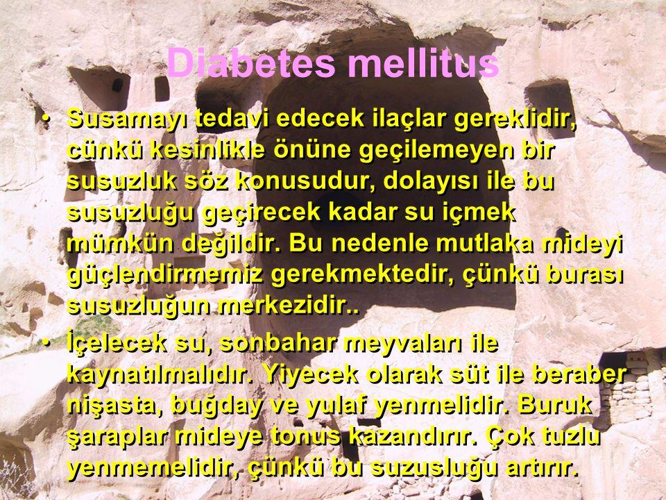 Diabetes mellitus Susamayı tedavi edecek ilaçlar gereklidir, cünkü kesinlikle önüne geçilemeyen bir susuzluk söz konusudur, dolayısı ile bu susuzluğu