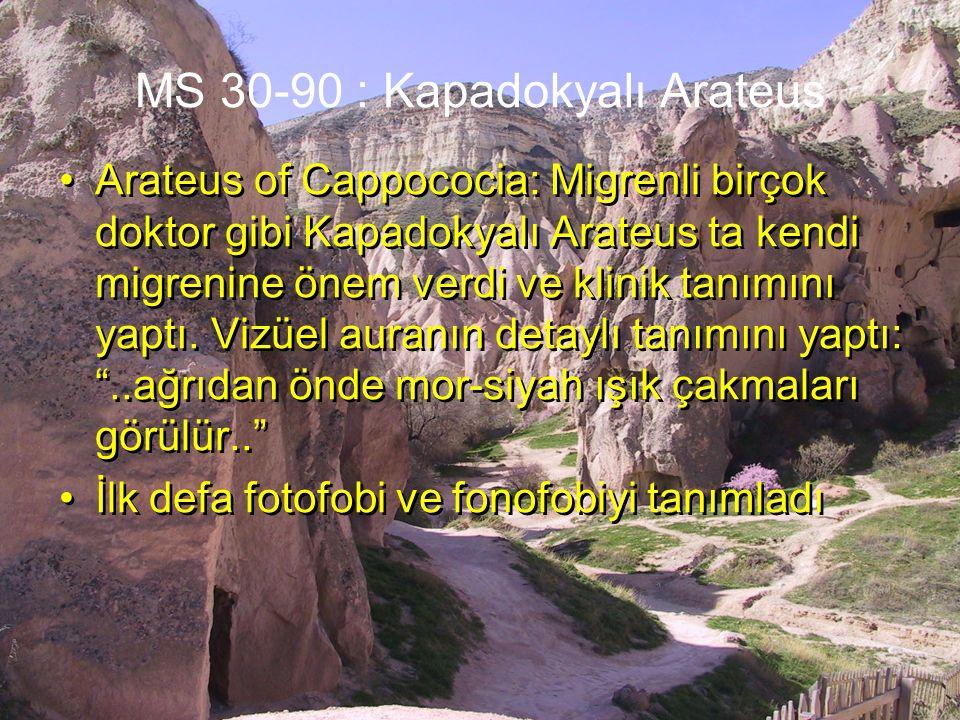 MS 30-90 : Kapadokyalı Arateus Arateus of Cappococia: Migrenli birçok doktor gibi Kapadokyalı Arateus ta kendi migrenine önem verdi ve klinik tanımını yaptı.