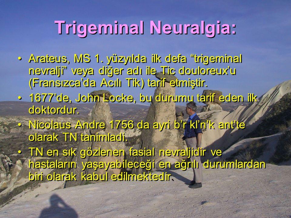 """Trigeminal Neuralgia: Arateus, MS 1. yüzyılda ilk defa """"trigeminal nevralji"""" veya diğer adı ile Tic douloreux'u (Fransızca'da Acılı Tik) tarif etmişti"""