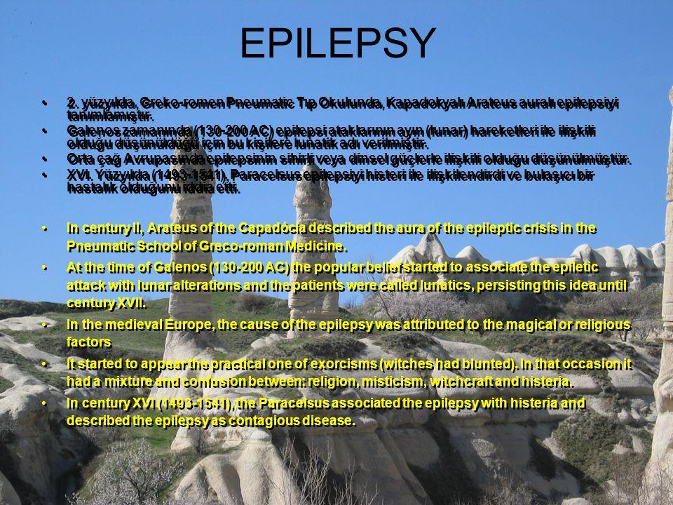 EPILEPSY 2. yüzyılda, Greko-romen Pneumatic Tıp Okulunda, Kapadokyalı Arateus auralı epilepsiyi tanımlamıştır. Galenos zamanında (130-200 AC) epilepsi