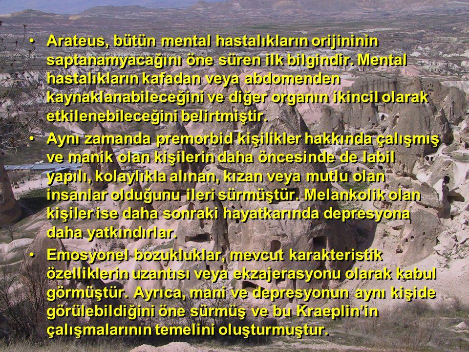 Arateus, bütün mental hastalıkların orijininin saptanamyacağını öne süren ilk bilgindir. Mental hastalıkların kafadan veya abdomenden kaynaklanabilece