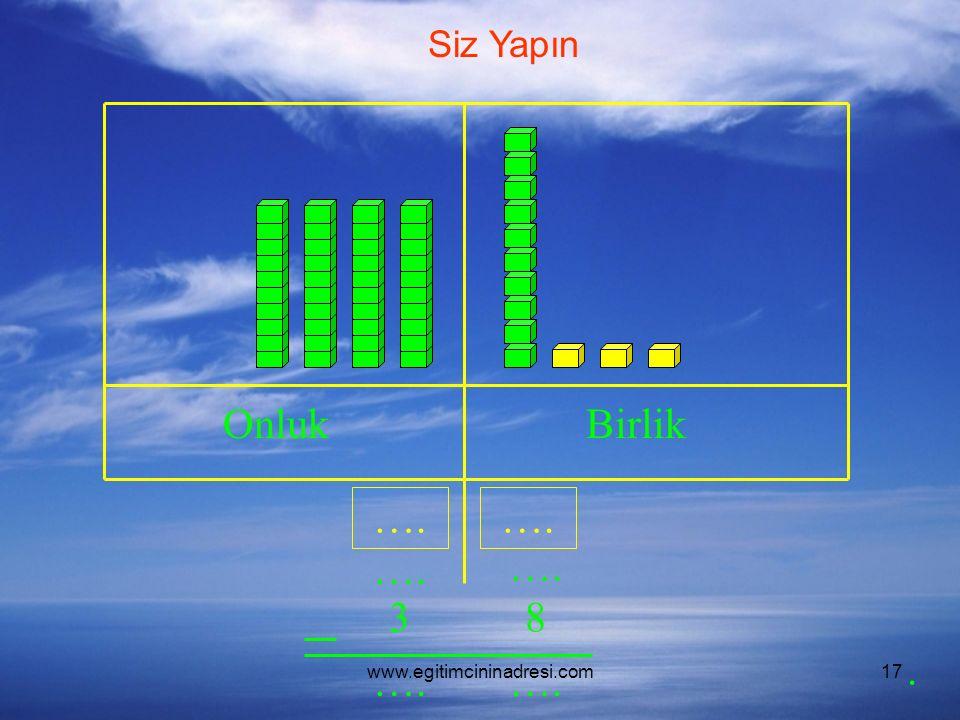 www.egitimcininadresi.com17 OnlukBirlik …. 38. Siz Yapın
