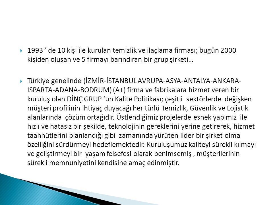  1993 ' de 10 kişi ile kurulan temizlik ve ilaçlama firması; bugün 2000 kişiden oluşan ve 5 firmayı barındıran bir grup şirketi…  Türkiye genelinde (İZMİR-İSTANBUL AVRUPA-ASYA-ANTALYA-ANKARA- ISPARTA-ADANA-BODRUM) (A+) firma ve fabrikalara hizmet veren bir kuruluş olan DİNÇ GRUP 'un Kalite Politikası; çeşitli sektörlerde değişken müşteri profilinin ihtiyaç duyacağı her türlü Temizlik, Güvenlik ve Lojistik alanlarında çözüm ortağıdır.