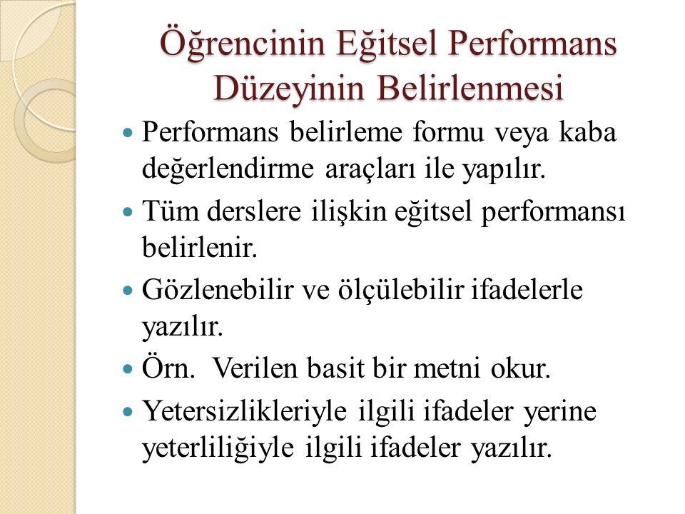 Öğrencinin Eğitsel Performans Düzeyinin Belirlenmesi Performans belirleme formu veya kaba değerlendirme araçları ile yapılır.