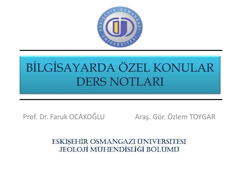 BİLGİSAYARDA ÖZEL KONULAR DERS NOTLARI Prof. Dr. Faruk OCAKOĞLU Araş. Gör. Özlem TOYGAR Eski Ş ehir osmangazi üniversitesi JEOLOJ İ MÜHEND İ SL İĞİ BÖ