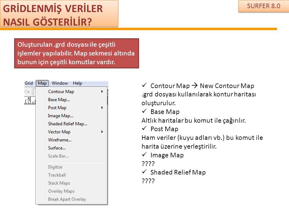 SURFER 8.0 GRİDLENMİŞ VERİLER NASIL GÖSTERİLİR? Oluşturulan.grd dosyası ile çeşitli işlemler yapılabilir. Map sekmesi altında bunun için çeşitli komut
