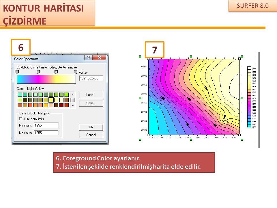 7 6 SURFER 8.0 KONTUR HARİTASI ÇİZDİRME 6. Foreground Color ayarlanır. 7. İstenilen şekilde renklendirilmiş harita elde edilir.