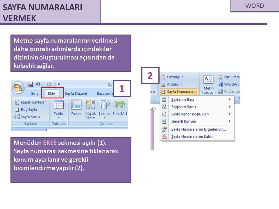 WORD SAYFA NUMARALARI VERMEK Metne sayfa numaralarının verilmesi daha sonraki adımlarda içindekiler dizininin oluşturulması açısından da kolaylık sağl