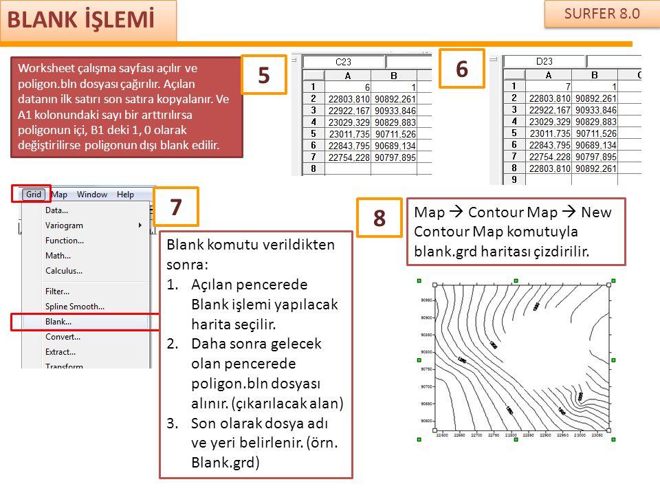 SURFER 8.0 BLANK İŞLEMİ Worksheet çalışma sayfası açılır ve poligon.bln dosyası çağırılır. Açılan datanın ilk satırı son satıra kopyalanır. Ve A1 kolo