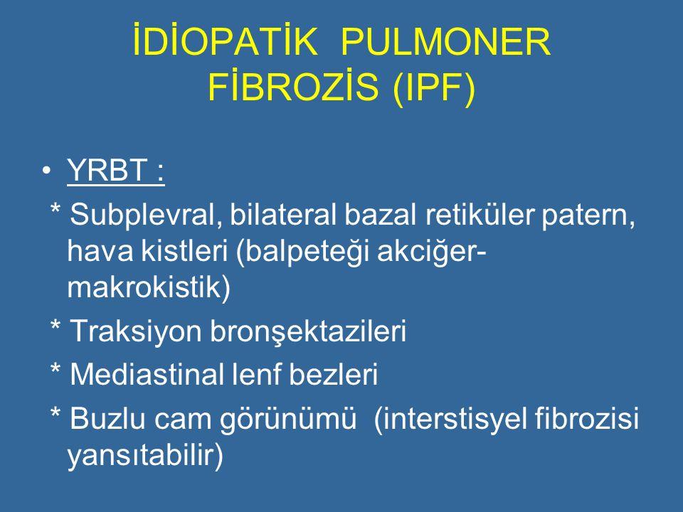 İDİOPATİK PULMONER FİBROZİS (IPF) YRBT : * Subplevral, bilateral bazal retiküler patern, hava kistleri (balpeteği akciğer- makrokistik) * Traksiyon br
