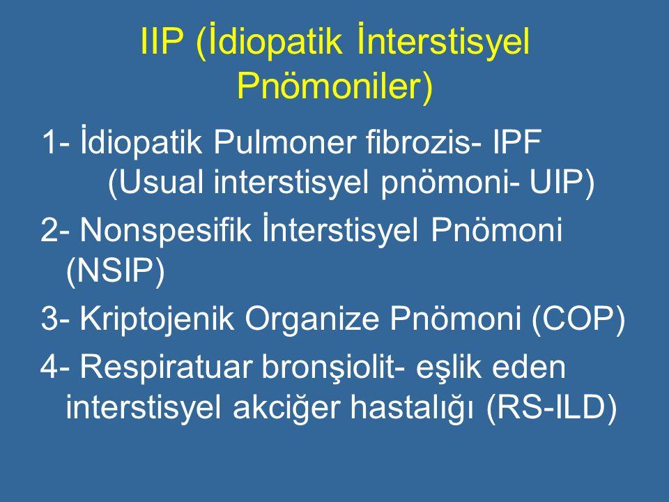IIP (İdiopatik İnterstisyel Pnömoniler) 1- İdiopatik Pulmoner fibrozis- IPF (Usual interstisyel pnömoni- UIP) 2- Nonspesifik İnterstisyel Pnömoni (NSI