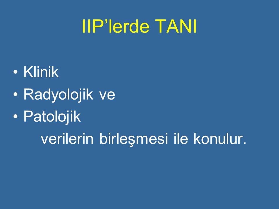 IIP'lerde TANI Klinik Radyolojik ve Patolojik verilerin birleşmesi ile konulur.