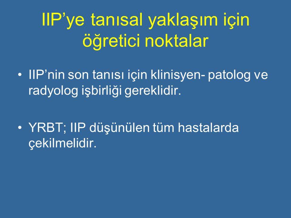 IIP'ye tanısal yaklaşım için öğretici noktalar IIP'nin son tanısı için klinisyen- patolog ve radyolog işbirliği gereklidir. YRBT; IIP düşünülen tüm ha