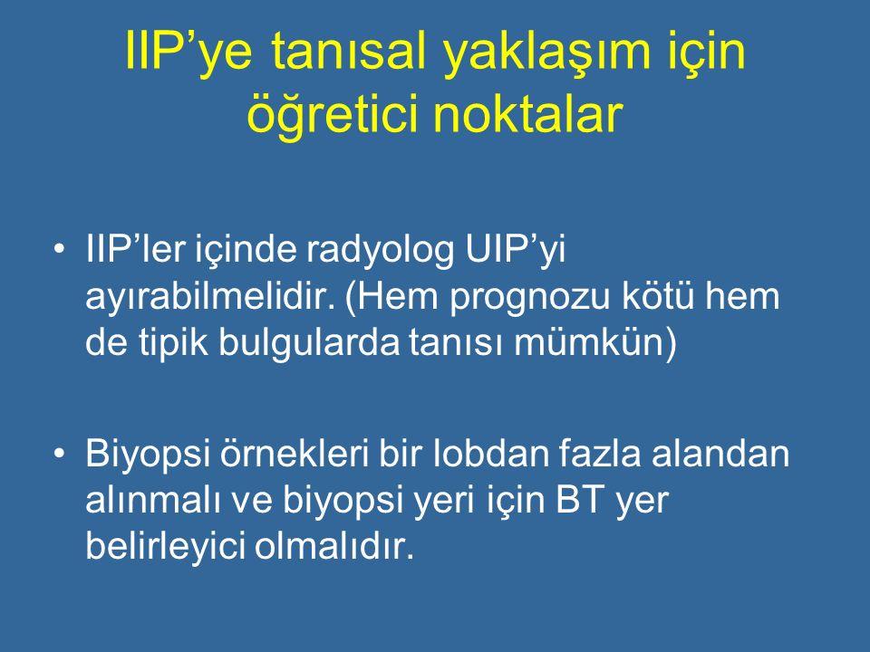 IIP'ye tanısal yaklaşım için öğretici noktalar IIP'ler içinde radyolog UIP'yi ayırabilmelidir. (Hem prognozu kötü hem de tipik bulgularda tanısı mümkü