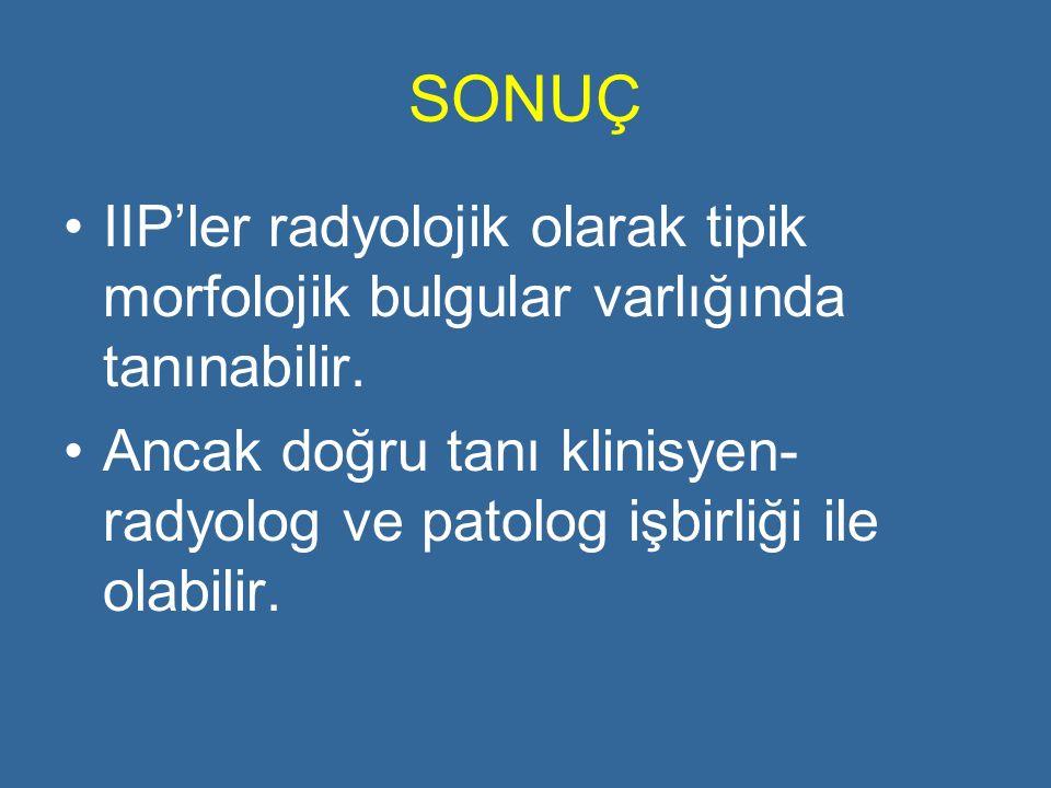 SONUÇ IIP'ler radyolojik olarak tipik morfolojik bulgular varlığında tanınabilir. Ancak doğru tanı klinisyen- radyolog ve patolog işbirliği ile olabil