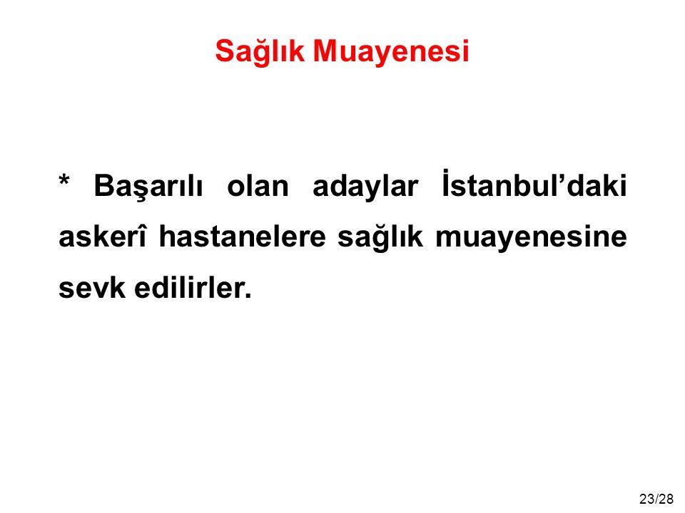 23/28 Sağlık Muayenesi * Başarılı olan adaylar İstanbul'daki askerî hastanelere sağlık muayenesine sevk edilirler.