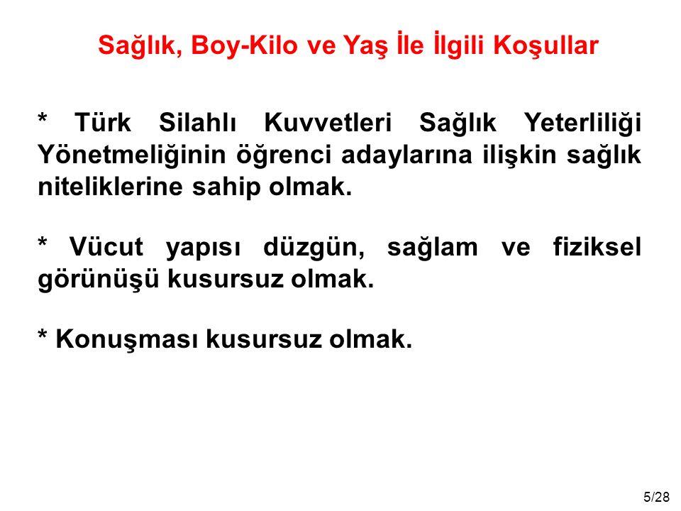 5/28 * Türk Silahlı Kuvvetleri Sağlık Yeterliliği Yönetmeliğinin öğrenci adaylarına ilişkin sağlık niteliklerine sahip olmak. * Vücut yapısı düzgün, s