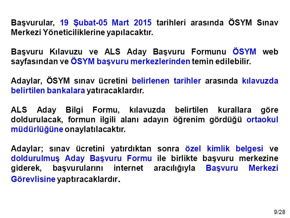 9/28 Başvurular, 19 Şubat-05 Mart 2015 tarihleri arasında ÖSYM Sınav Merkezi Yöneticiliklerine yapılacaktır. Başvuru Kılavuzu ve ALS Aday Başvuru Form