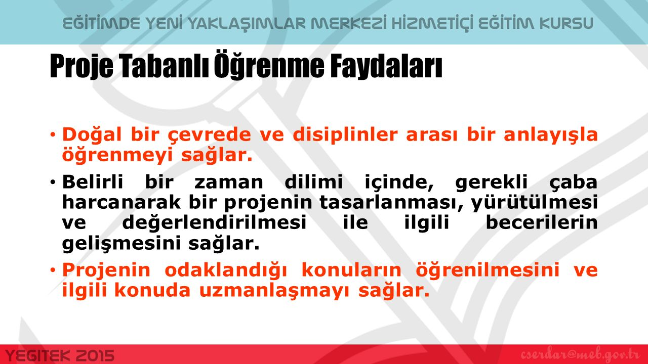 Proje Tabanlı Öğrenme Faydaları Doğal bir çevrede ve disiplinler arası bir anlayışla öğrenmeyi sağlar.