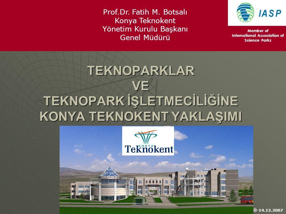 DPÜ-14.12.2007 TEKNOPARKLAR VE TEKNOPARK İŞLETMECİLİĞİNE KONYA TEKNOKENT YAKLAŞIMI Member of International Association of Science Parks Prof.Dr. Fatih