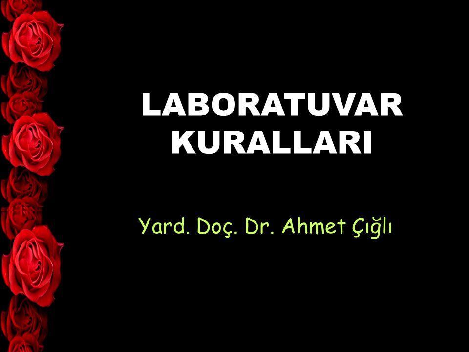LABORATUVAR KURALLARI Yard. Doç. Dr. Ahmet Çığlı