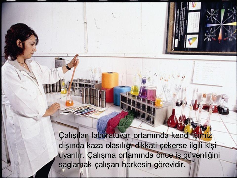 Çalışılan laboratuvar ortamında kendi işimiz dışında kaza olasılığı dikkati çekerse ilgili kişi uyarılır. Çalışma ortamında önce iş güvenliğini sağlam