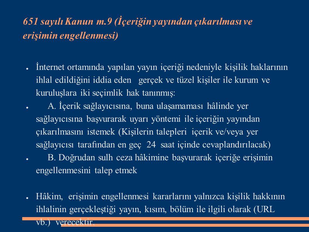 651 sayılı Kanun m.9 (İçeriğin yayından çıkarılması ve erişimin engellenmesi) ● İnternet ortamında yapılan yayın içeriği nedeniyle kişilik haklarının