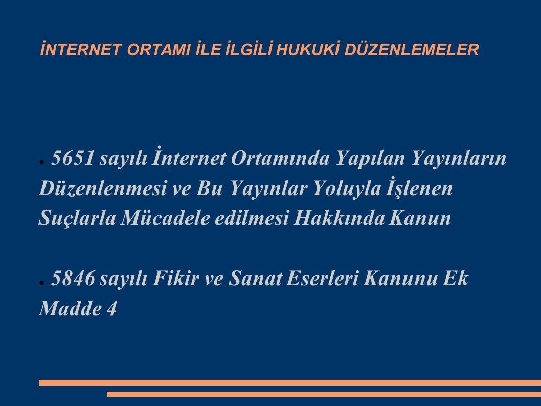 İNTERNET ORTAMI İLE İLGİLİ HUKUKİ DÜZENLEMELER ● 5651 sayılı İnternet Ortamında Yapılan Yayınların Düzenlenmesi ve Bu Yayınlar Yoluyla İşlenen Suçlarl
