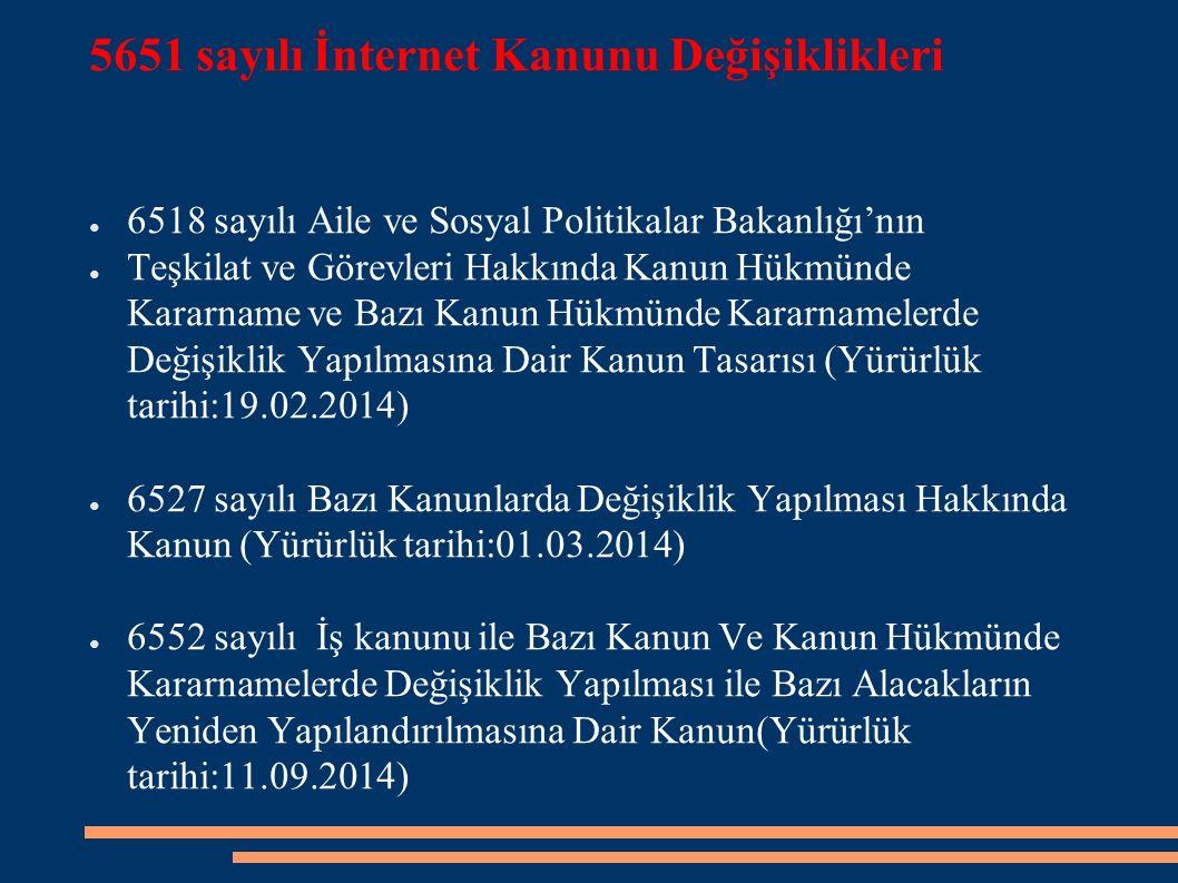 5651 sayılı İnternet Kanunu Değişiklikleri ● 6518 sayılı Aile ve Sosyal Politikalar Bakanlığı'nın ● Teşkilat ve Görevleri Hakkında Kanun Hükmünde Kara