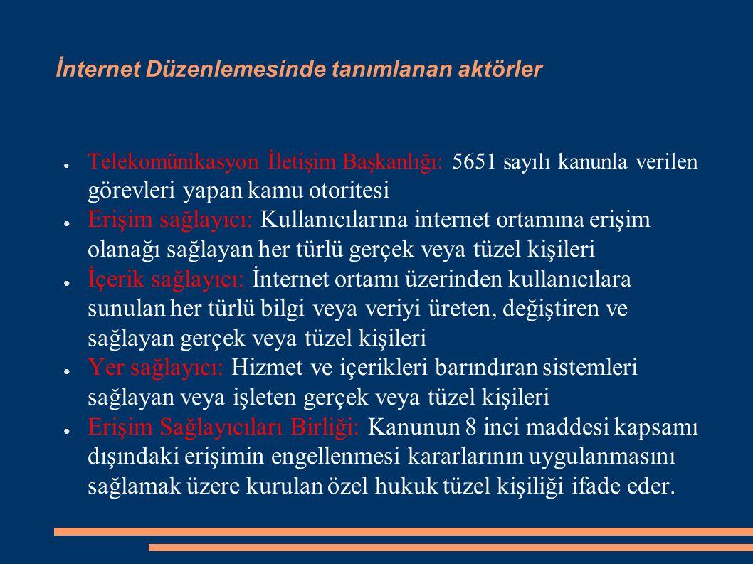 İnternet Düzenlemesinde tanımlanan aktörler ● Telekomünikasyon İletişim Başkanlığı: 5651 sayılı kanunla verilen görevleri yapan kamu otoritesi ● Erişi