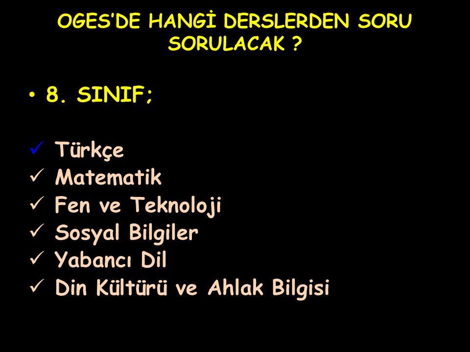 OGES'DE HANGİ DERSLERDEN SORU SORULACAK ? 8. SINIF; Türkçe Matematik Fen ve Teknoloji Sosyal Bilgiler Yabancı Dil Din Kültürü ve Ahlak Bilgisi