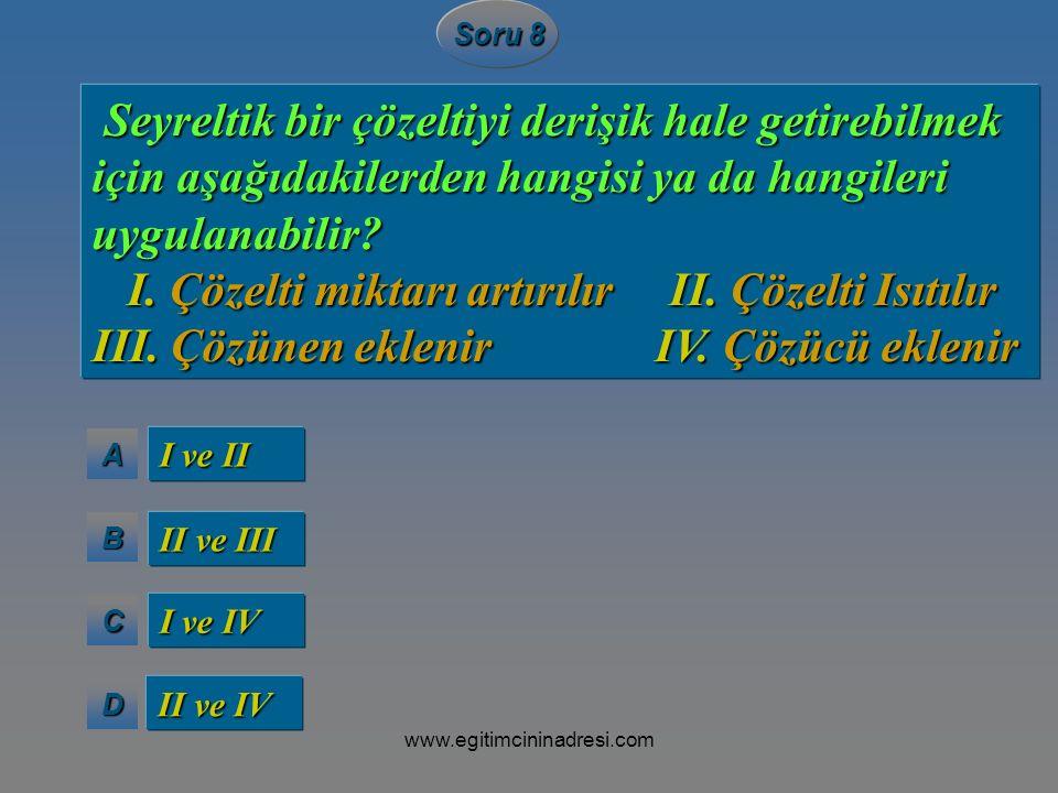 AAAA BBBB CCCC DDDD Soru 8 I ve II II ve III I ve IV II ve IV Seyreltik bir çözeltiyi derişik hale getirebilmek Seyreltik bir çözeltiyi derişik hale g
